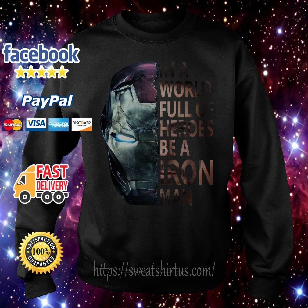 In a World full of Heroes be a Iron Man Sweater