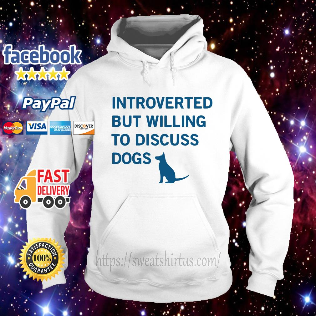 Introverted but willing to discuss Dogs Hoodie