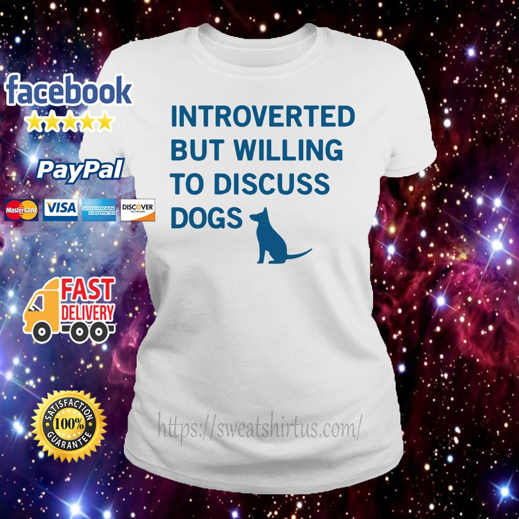 Introverted but willing to discuss Dogs Ladies Tee
