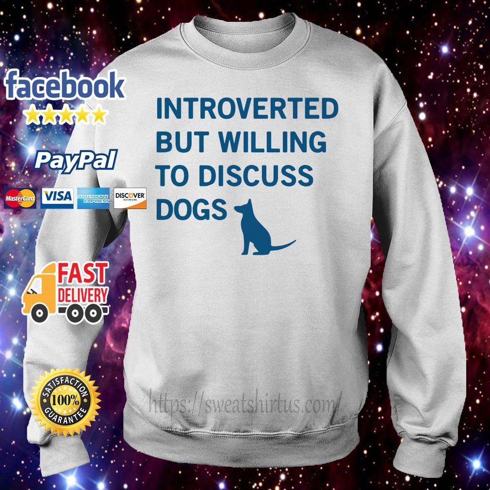 Introverted but willing to discuss Dogs Sweater