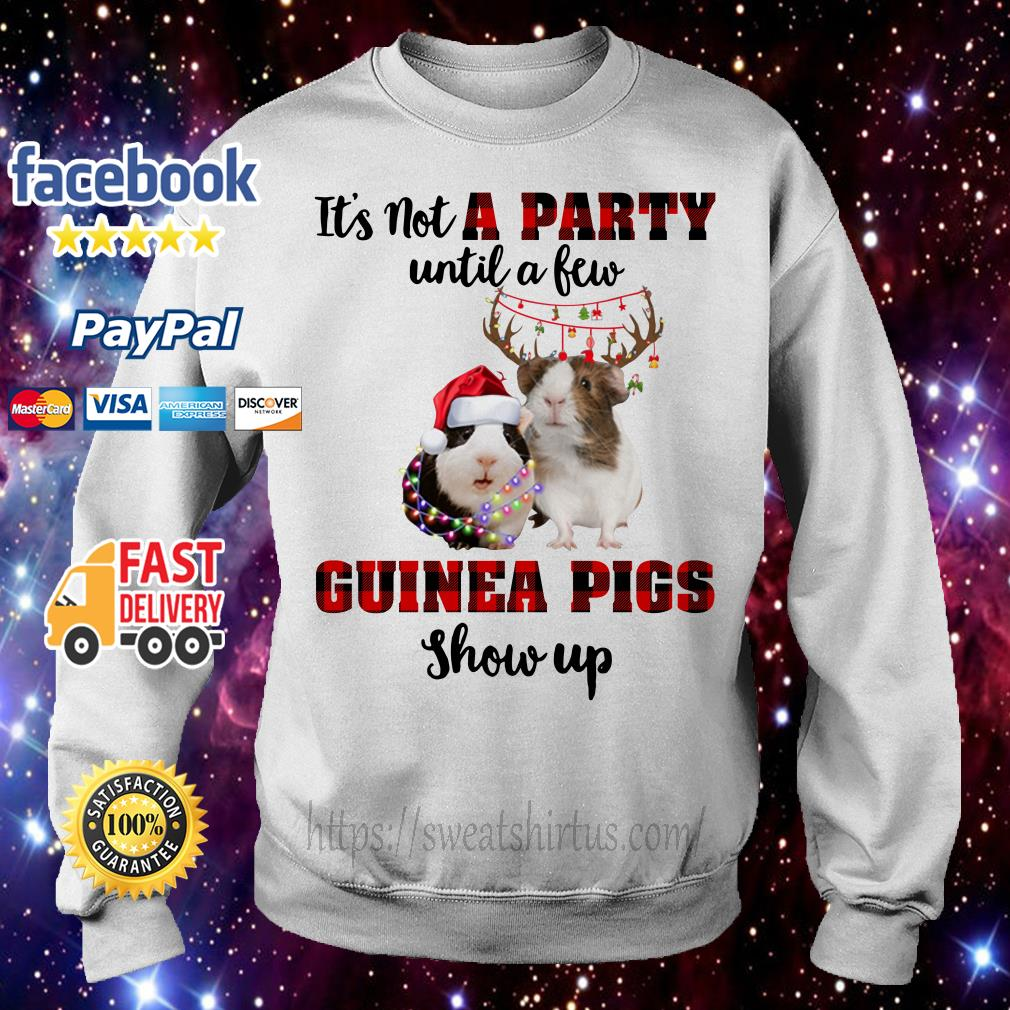 It's not a Party until a Few Guinea Pigs show up Christmas shirt, sweater