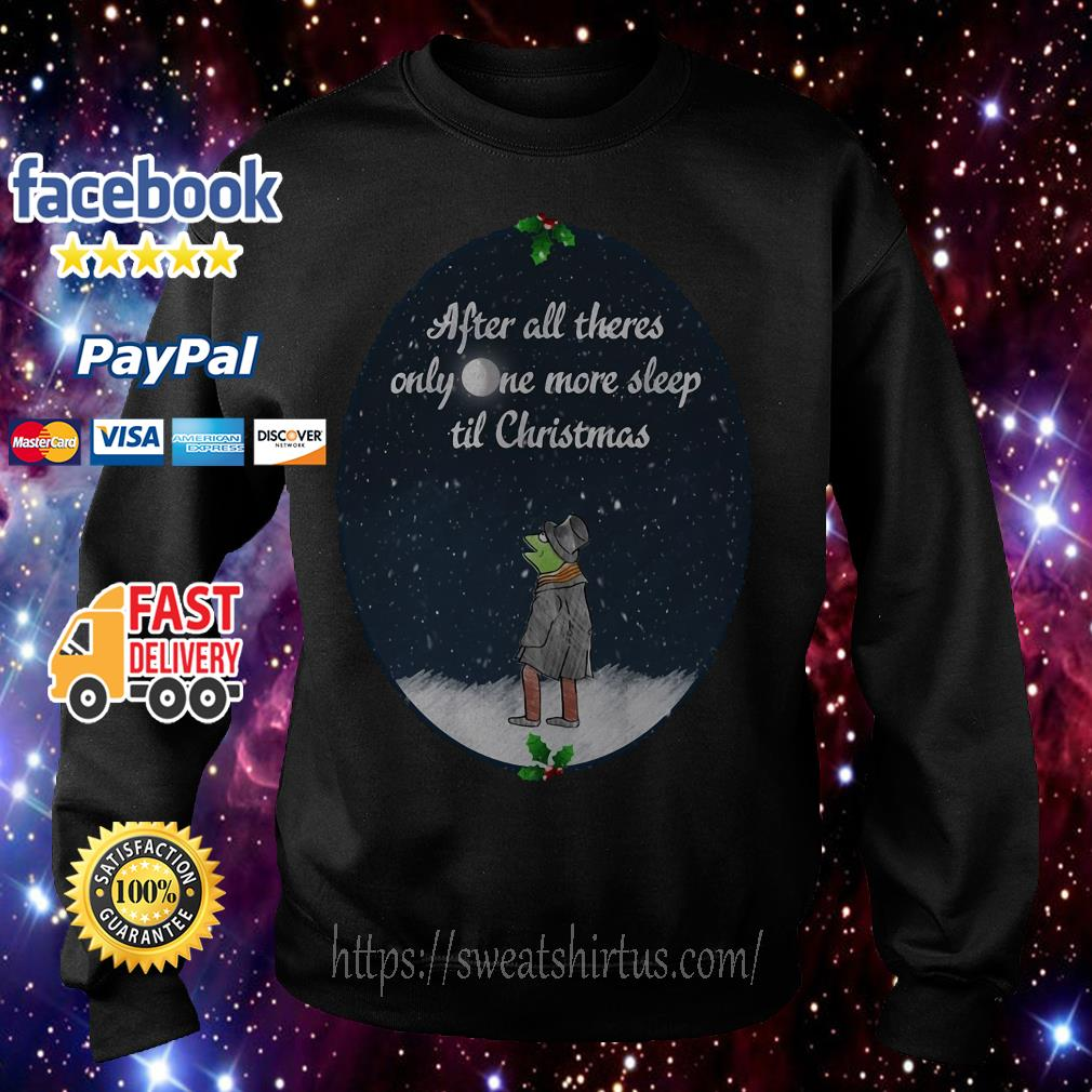 Kermit the Frog after all there's only one more sleep til Christmas shirt, sweater