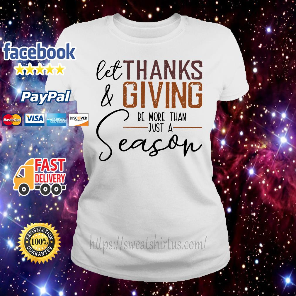Let thank and giving be more than just a season Ladies Tee