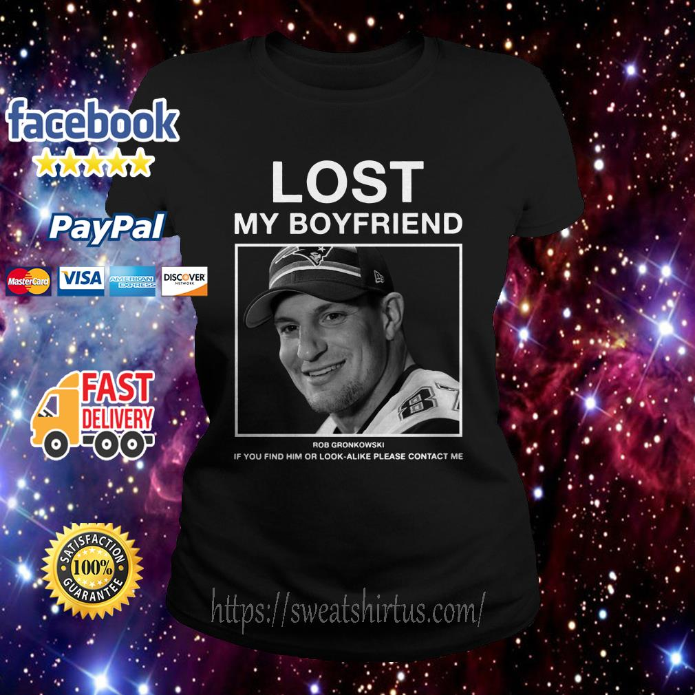Lost my boyfriend Rob Gronkowski If you find him Ladies Tee