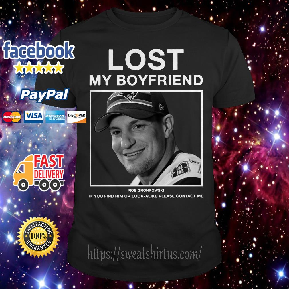 Lost my boyfriend Rob Gronkowski If you find him shirt