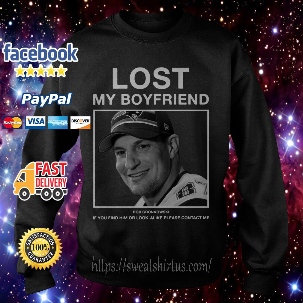 Lost my boyfriend Rob Gronkowski If you find him Sweater