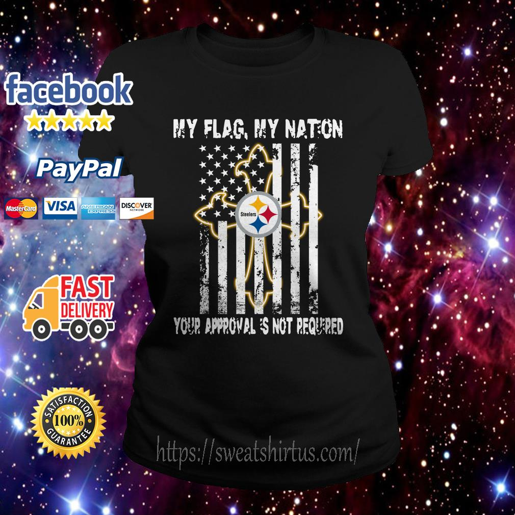 Pittsburgh Steelers My Flag My nation Your Approval is not Required Veteran Ladies Tee