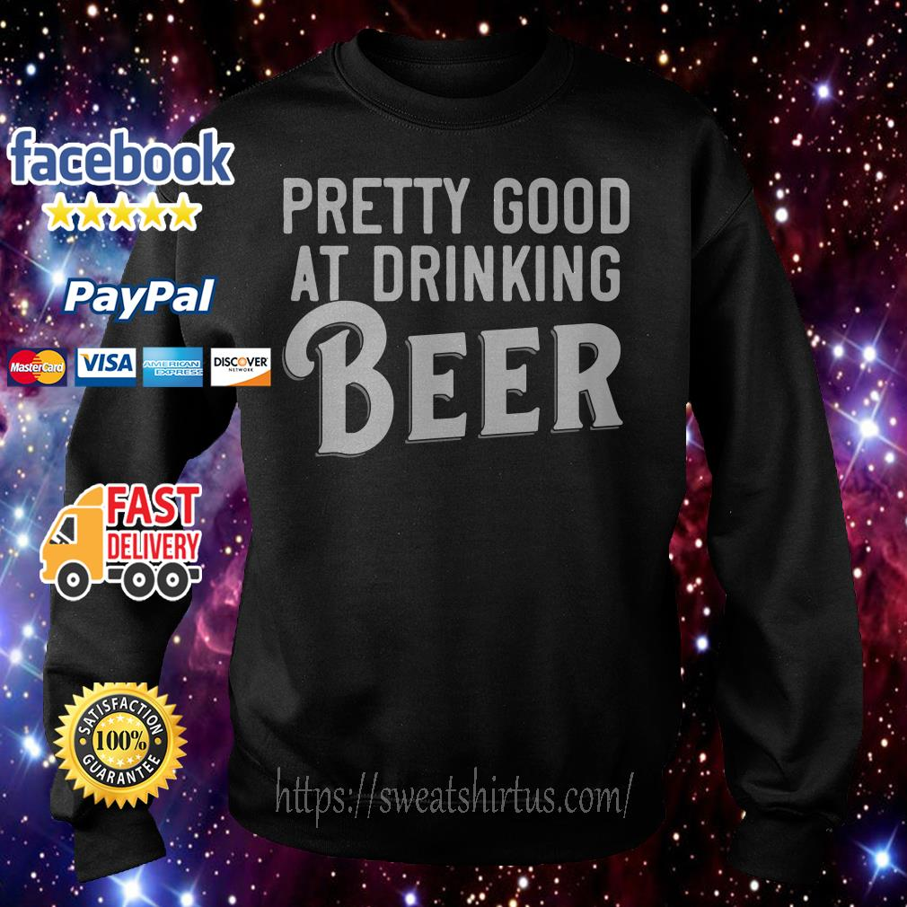 Pretty good at drinking beer Sweater