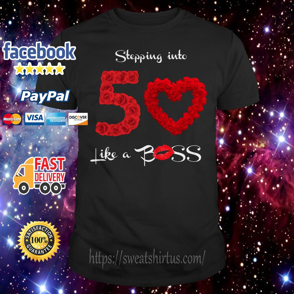 Stepping into 50 like a boss roses shirt