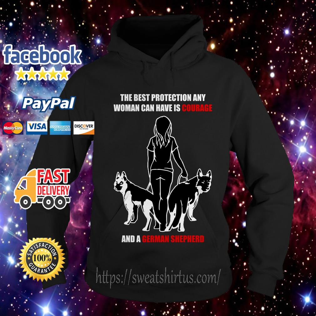 The best protection any woman can have is courage and a German Shepherd Hoodie