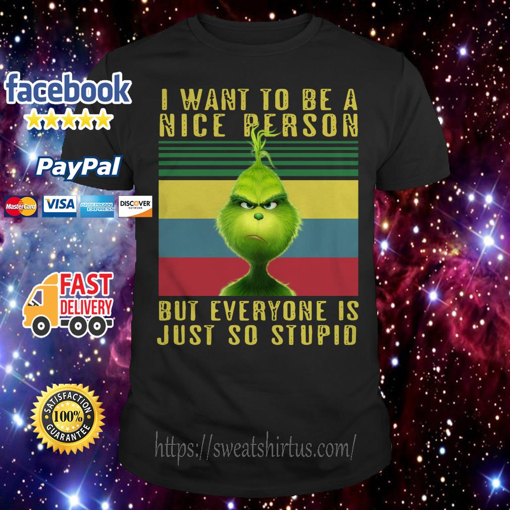 Vintage Grinch I want to be a nice person but everyone is just so stupid shirt