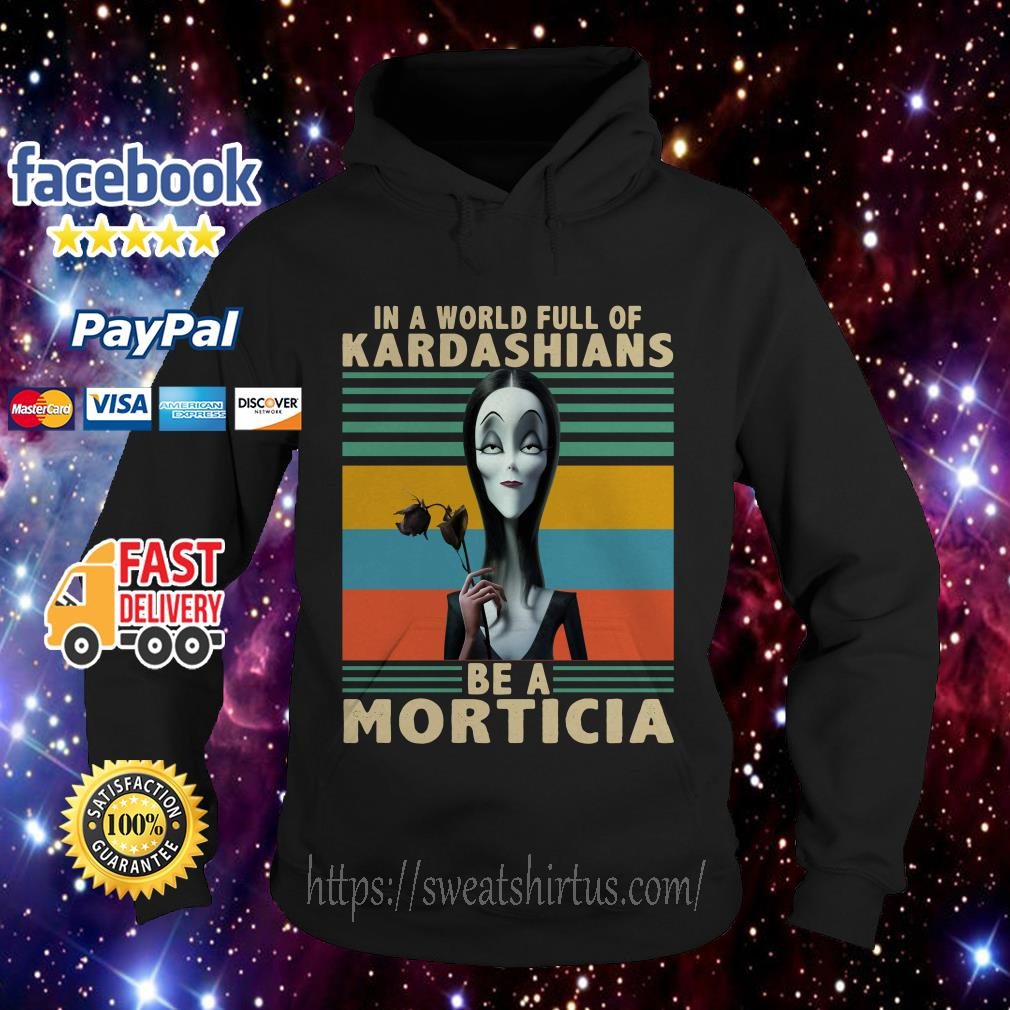 Vintage In a World full of Kardashians be a Morticia Hoodie