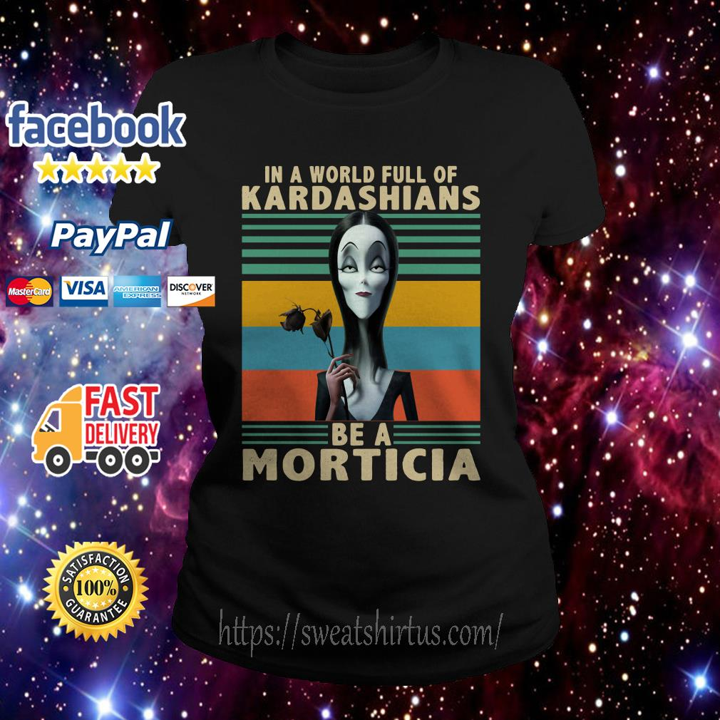 Vintage In a World full of Kardashians be a Morticia Ladies Tee