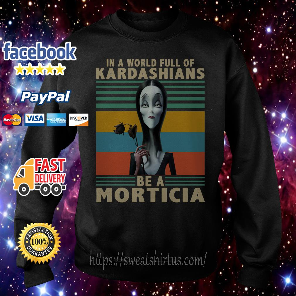 Vintage In a World full of Kardashians be a Morticia Sweater