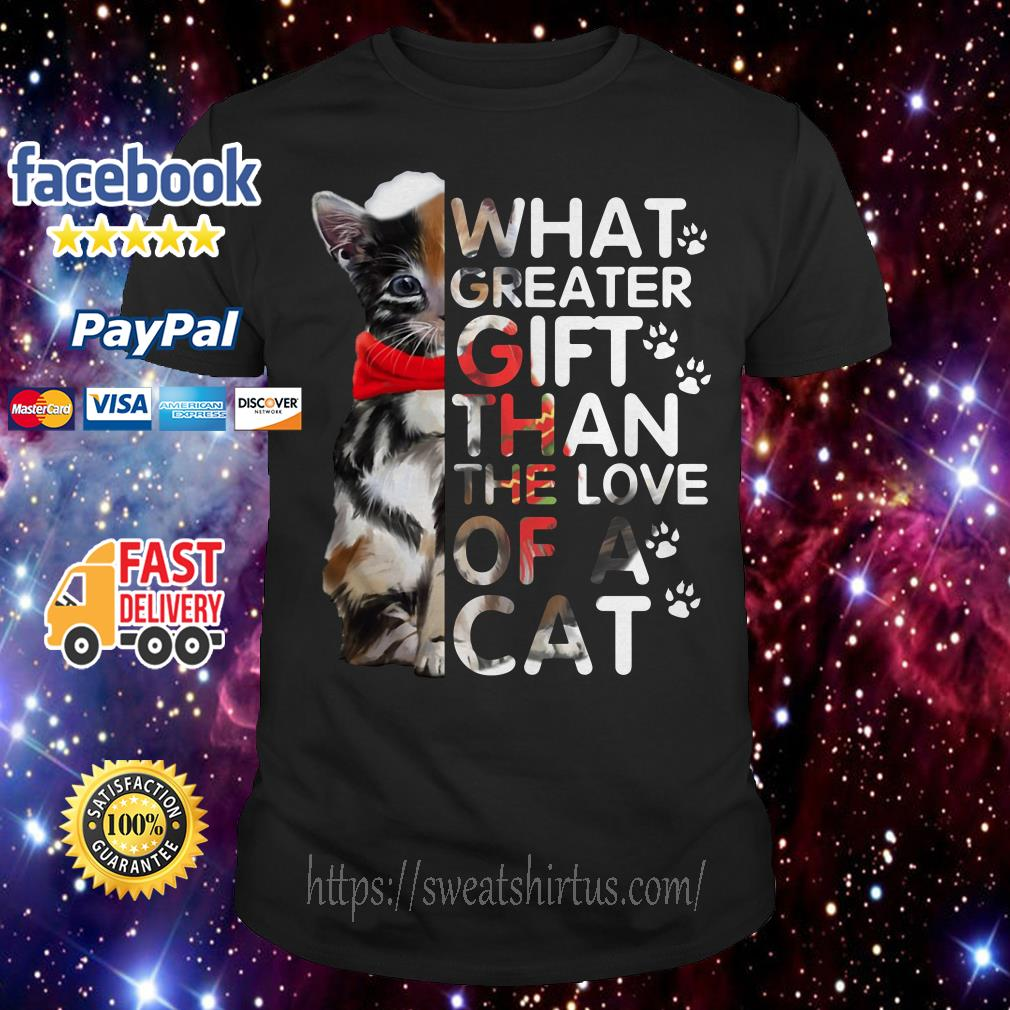 What Greater Gift than the Love of a Cat shirt