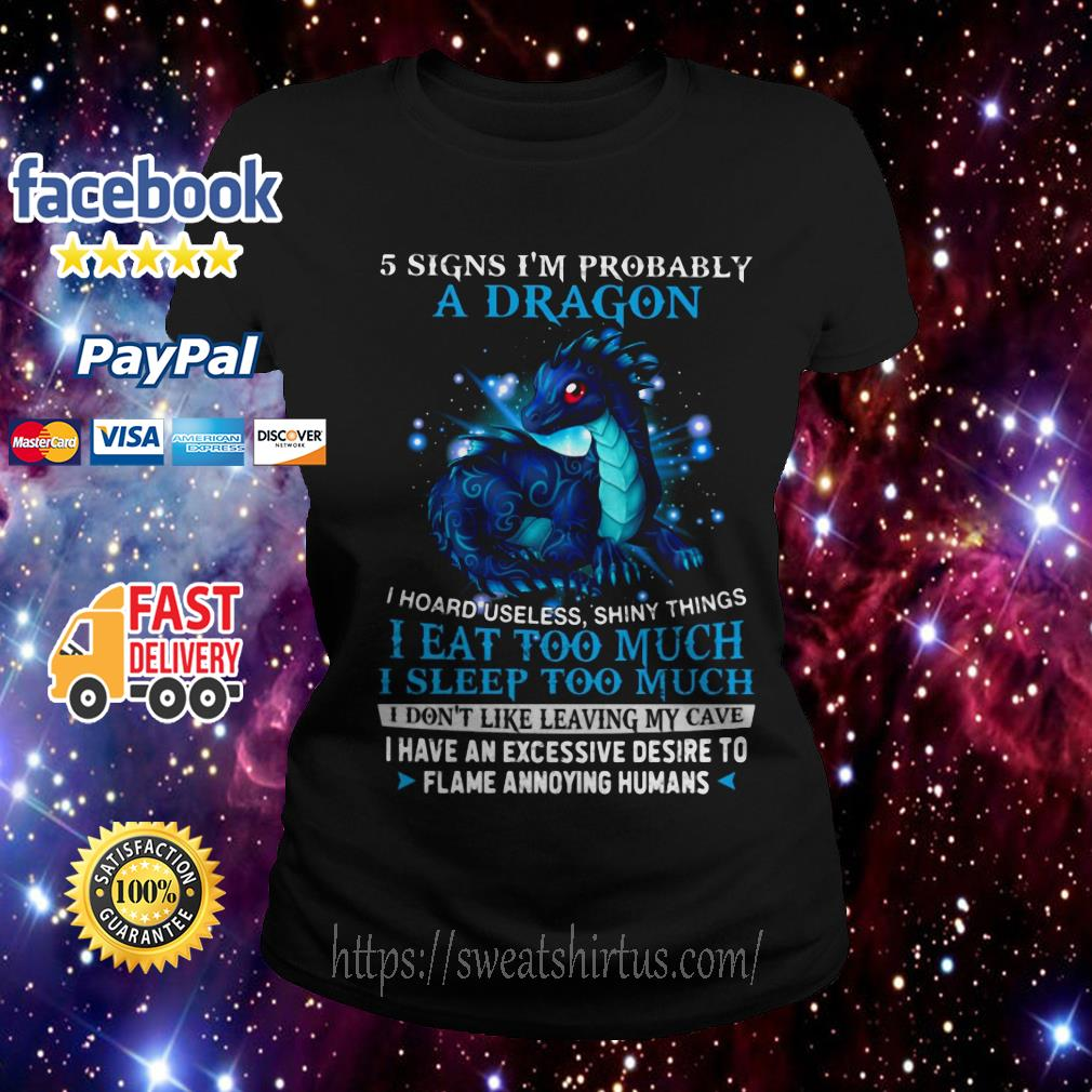5 signs I'm probably A Dragon I hoard useless shiny things I eat too much Ladies Tee