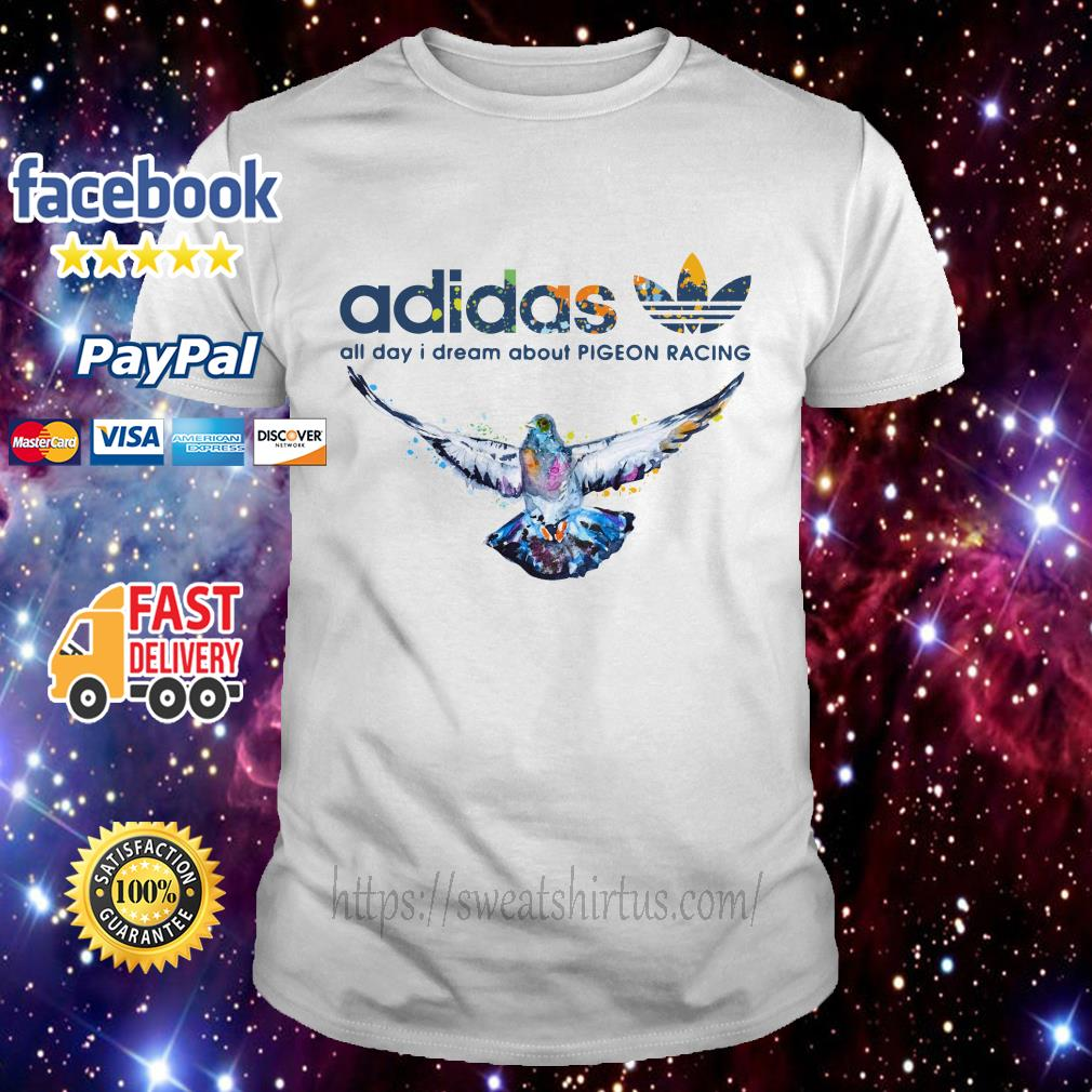 Adidas logo All day I dream about Pigeon Racing shirt