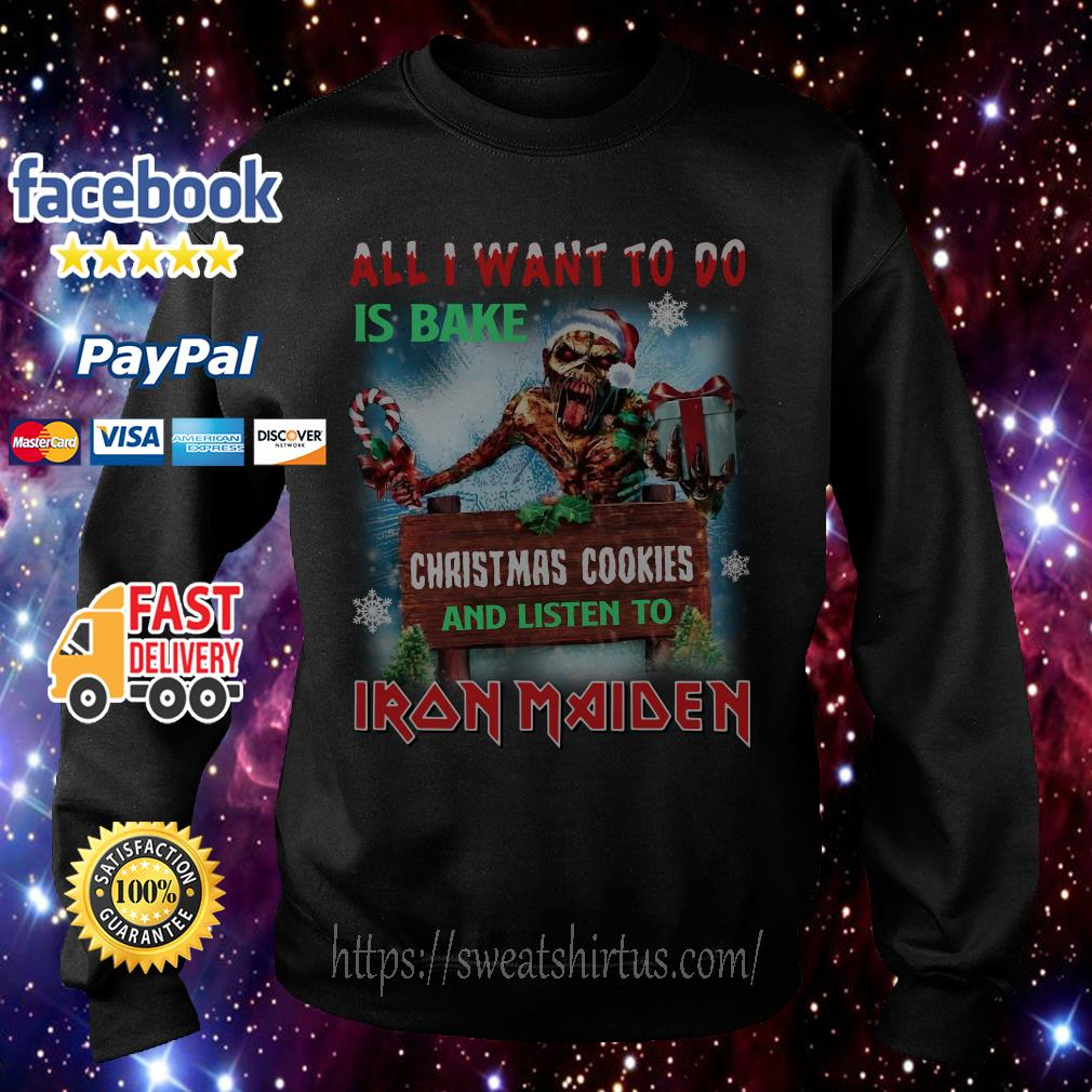 All I want to is Bake Christmas cookies and listen to Iron Maiden shirt, sweater