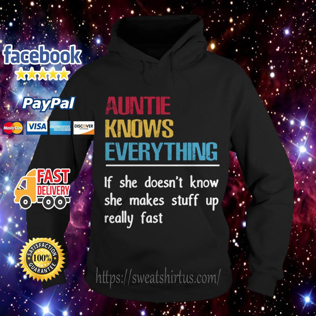 Auntie knows everything if she doesn't know she makes stuff up really fast Hoodie