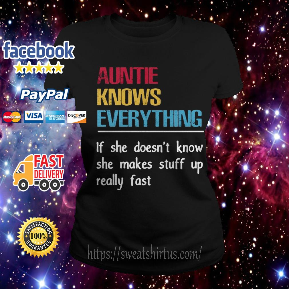 Auntie knows everything if she doesn't know she makes stuff up Ladies Tee