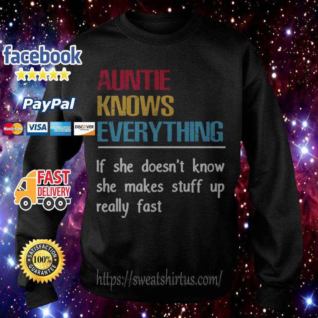 Auntie knows everything if she doesn't know she makes stuff up really fast Sweater