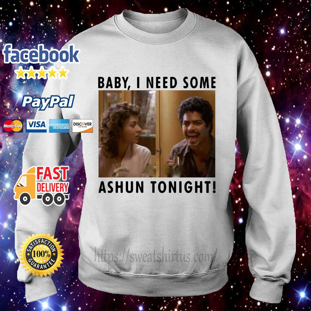 Baby I need some Ashun tonight Sweater