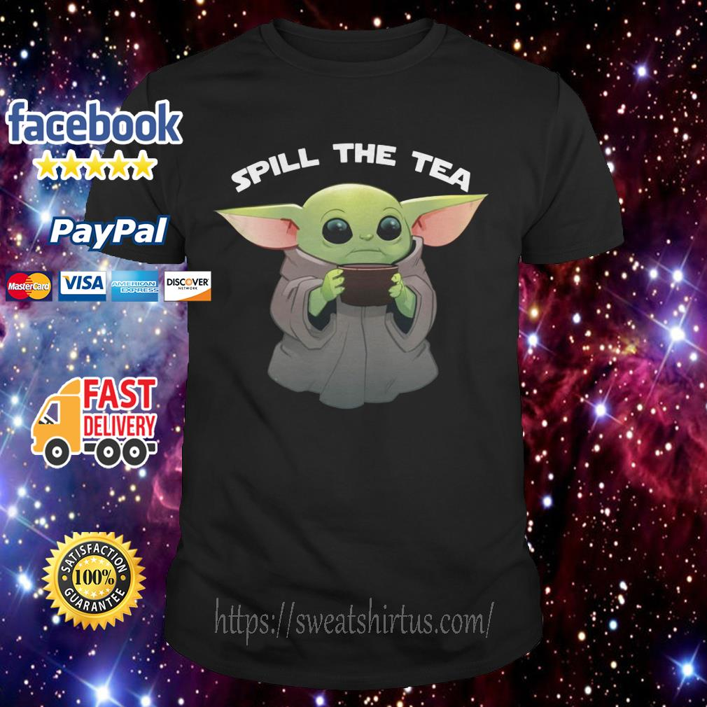 Baby Yoda spill the tea shirt