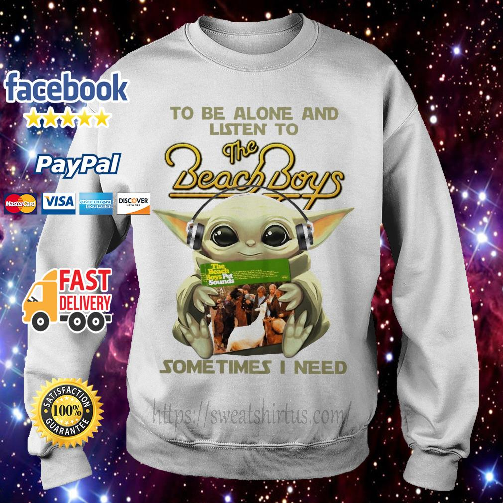 Baby Yoda to be alone and listen to The Beach Boys some times I need Sweater