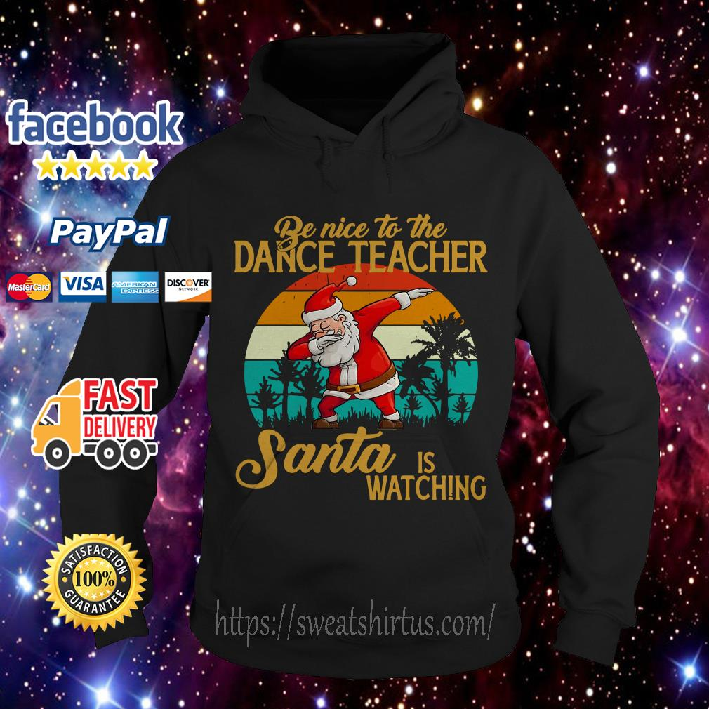 Be nice to the dance teacher Santa is watching vintage Hoodie
