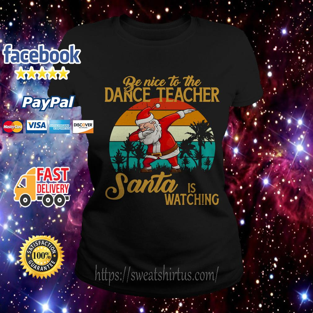 Be nice to the dance teacher Santa is watching vintage Ladies Tee
