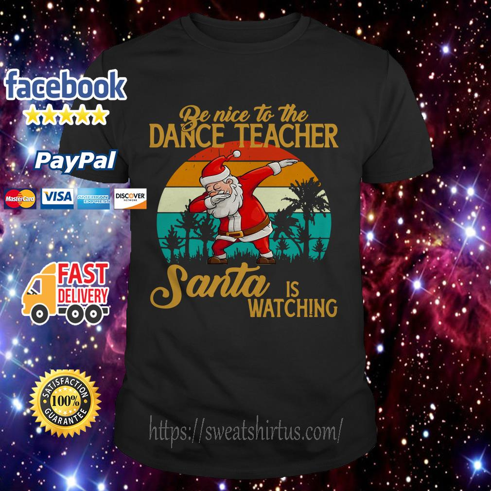 Be nice to the dance teacher Santa is watching vintage guys shirt