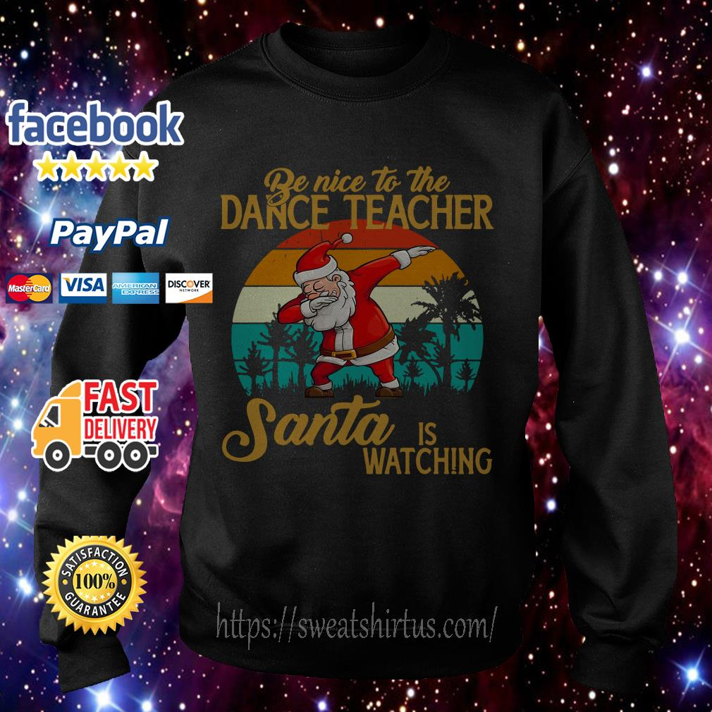 Be nice to the dance teacher Santa is watching vintage Sweater