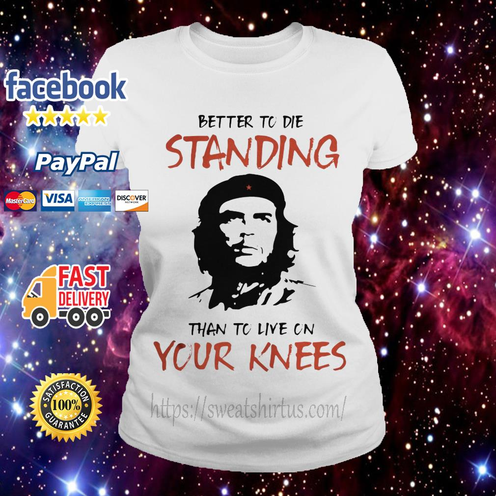 Che Guevara Better to Die Standing Than to Live on Your Knees  Ladies Tee