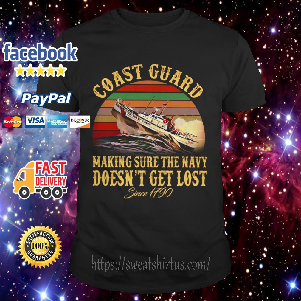 Coast guard making sure the navy doesn't get lost since 1790 vintage shirt