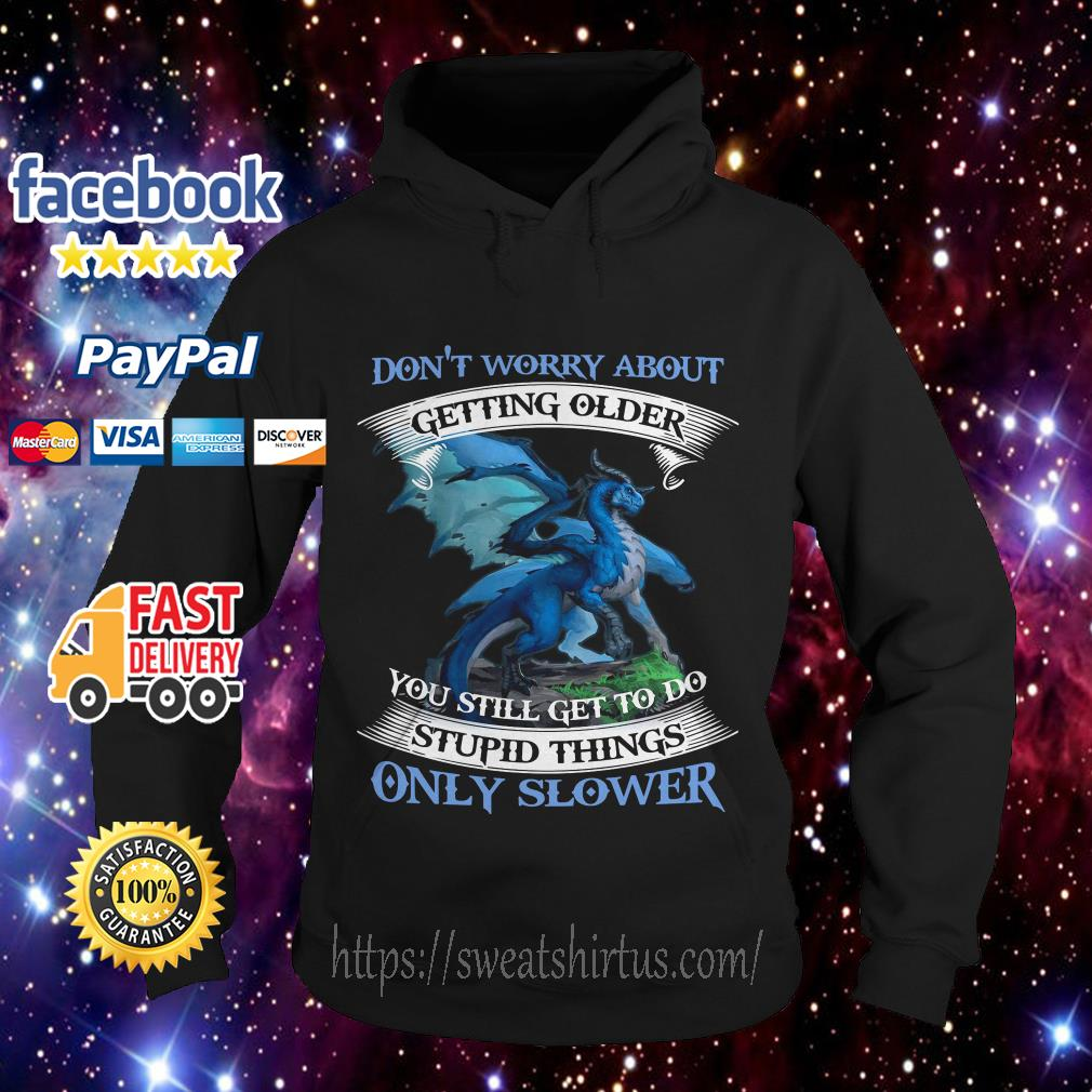Dragon blue Don't worry about getting older you still get to do stupid things only slower Hoodie