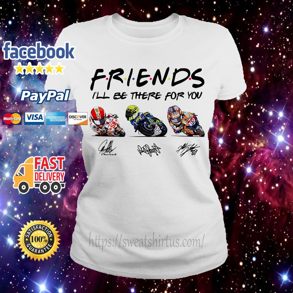 Friends I'll be there for you Marco Simoncelli Valentino Rossi and Nicky Hayden signature Ladies Tee