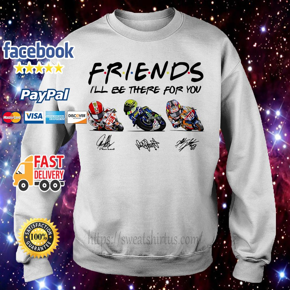 Friends I'll be there for you Marco Simoncelli Valentino Rossi and Nicky Hayden signature Sweater