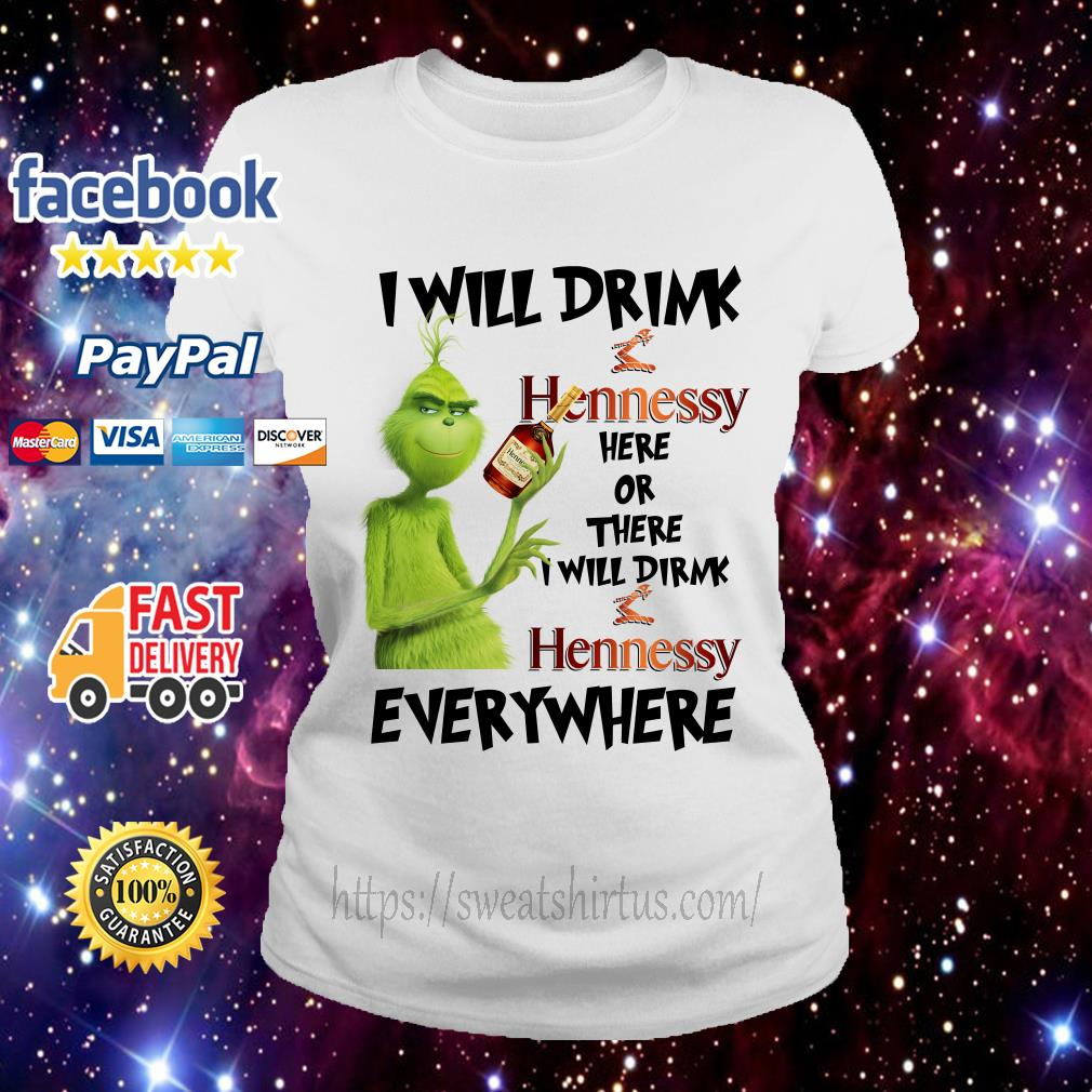 Grinch I will drink Hennessy here or there I will drink Hennessy everywhere Ladies Tee