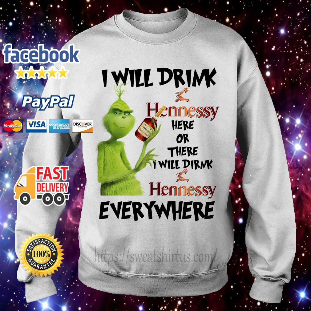 Grinch I will drink Hennessy here or there I will drink Hennessy everywhere Sweater