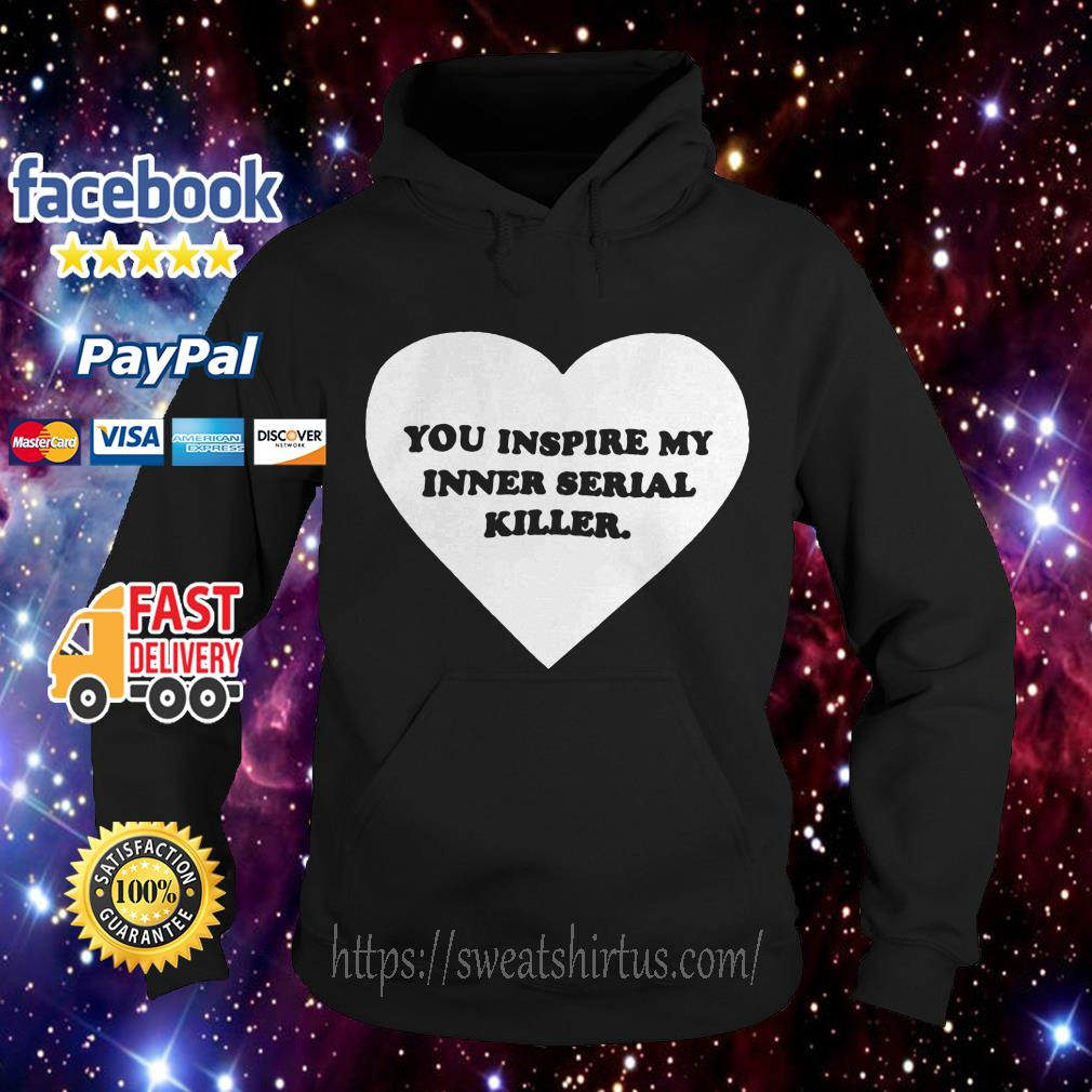 Heart you inspire my inner serial killer Hoodie