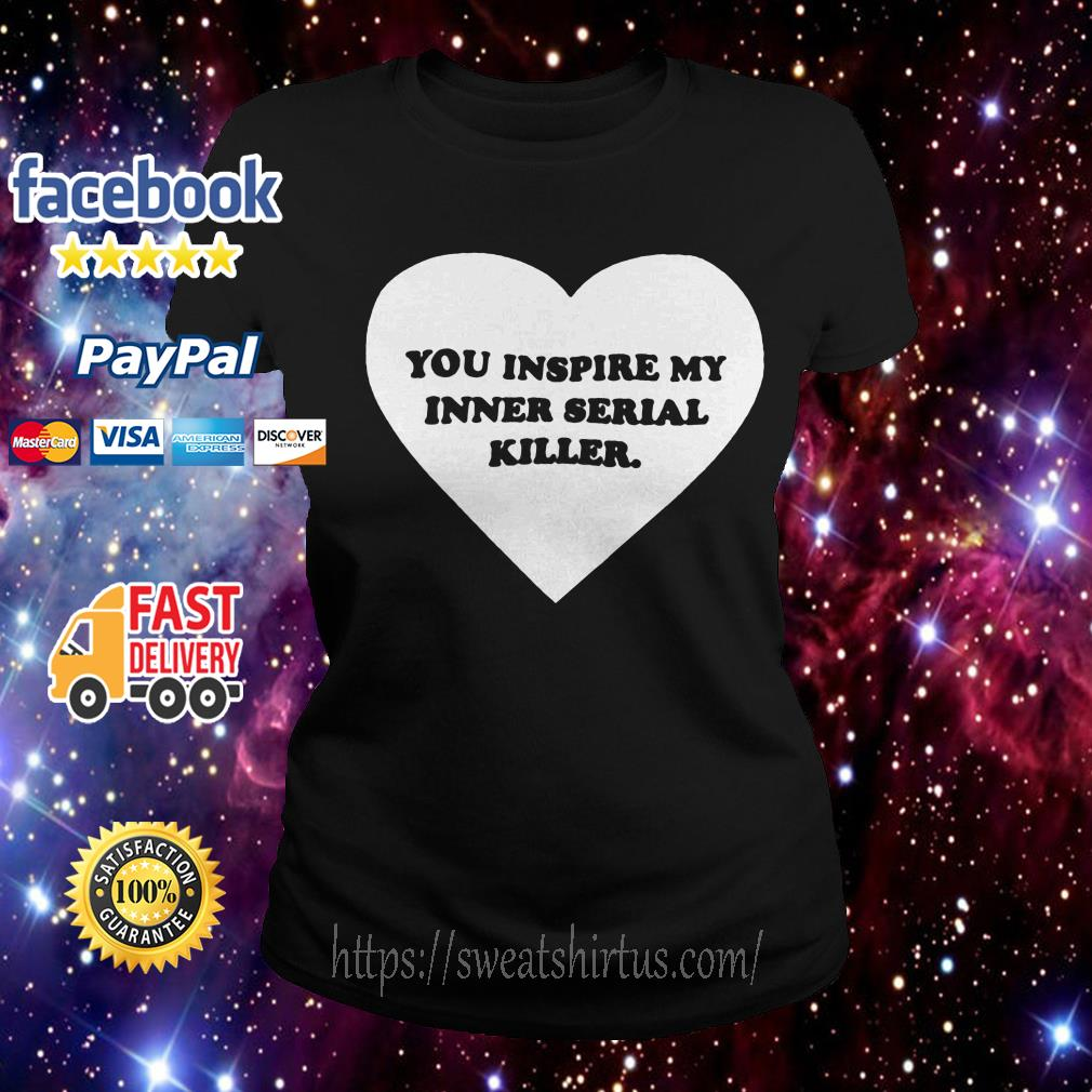 Heart you inspire my inner serial killer Ladies Tee