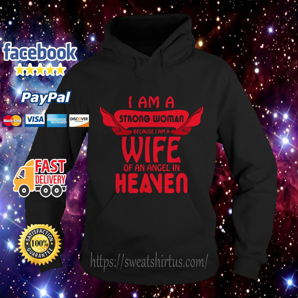 I am a strong woman because I am a wife of an angel in heaven Hoodie