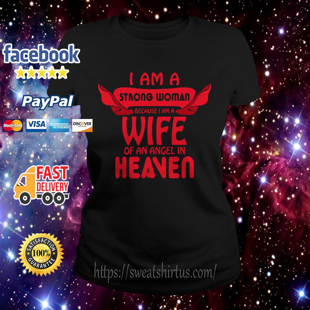I am a strong woman because I am a wife of an angel in heaven Ladies Tee