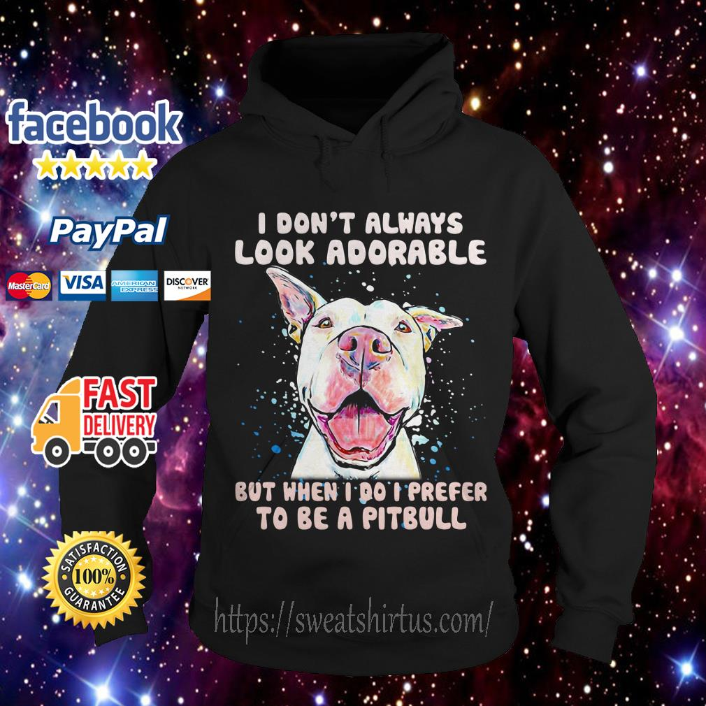 I don't always Look Adorable but When I do I prefer to be a Pitbull Hoodie