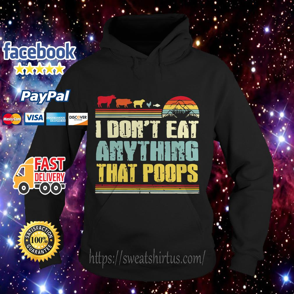 I don't eat anything that poops vintage Hoodie