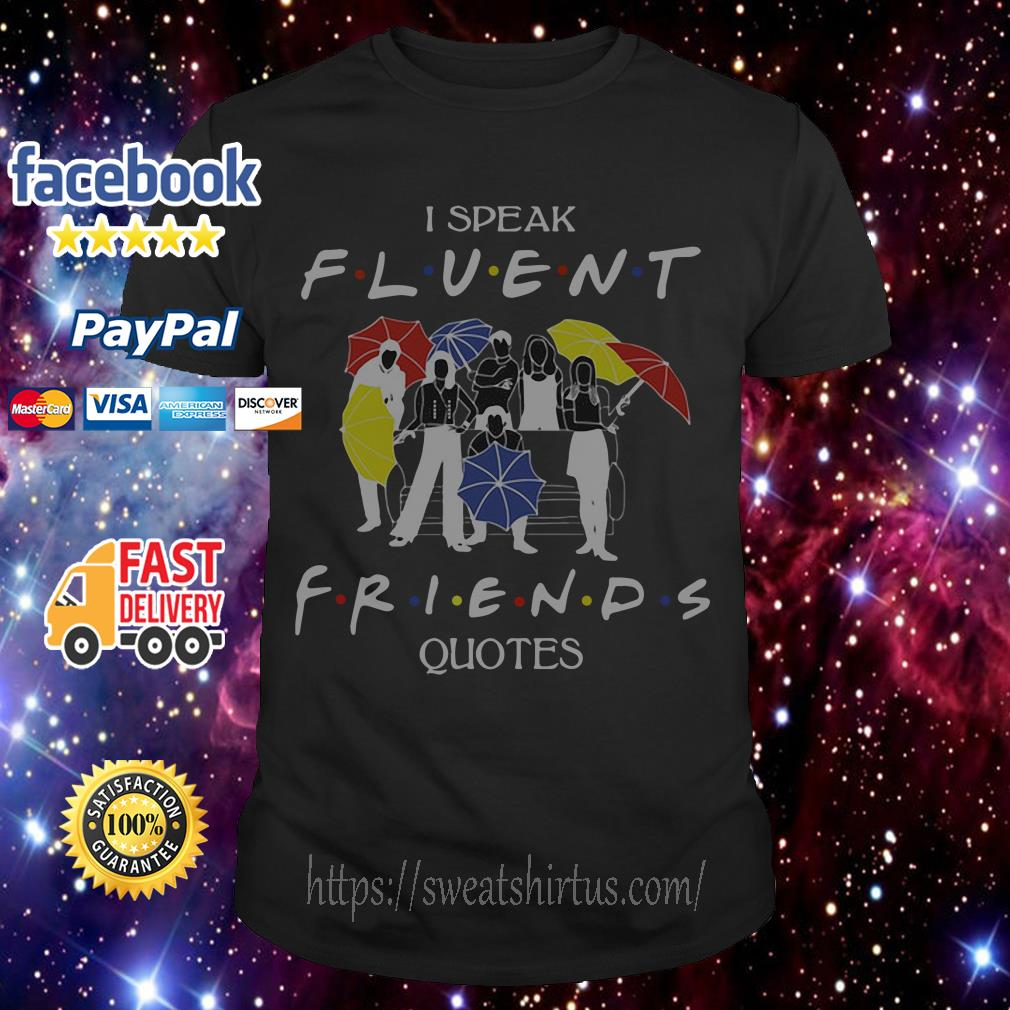 I speak Fluent Friends TV Show Quotes shirt