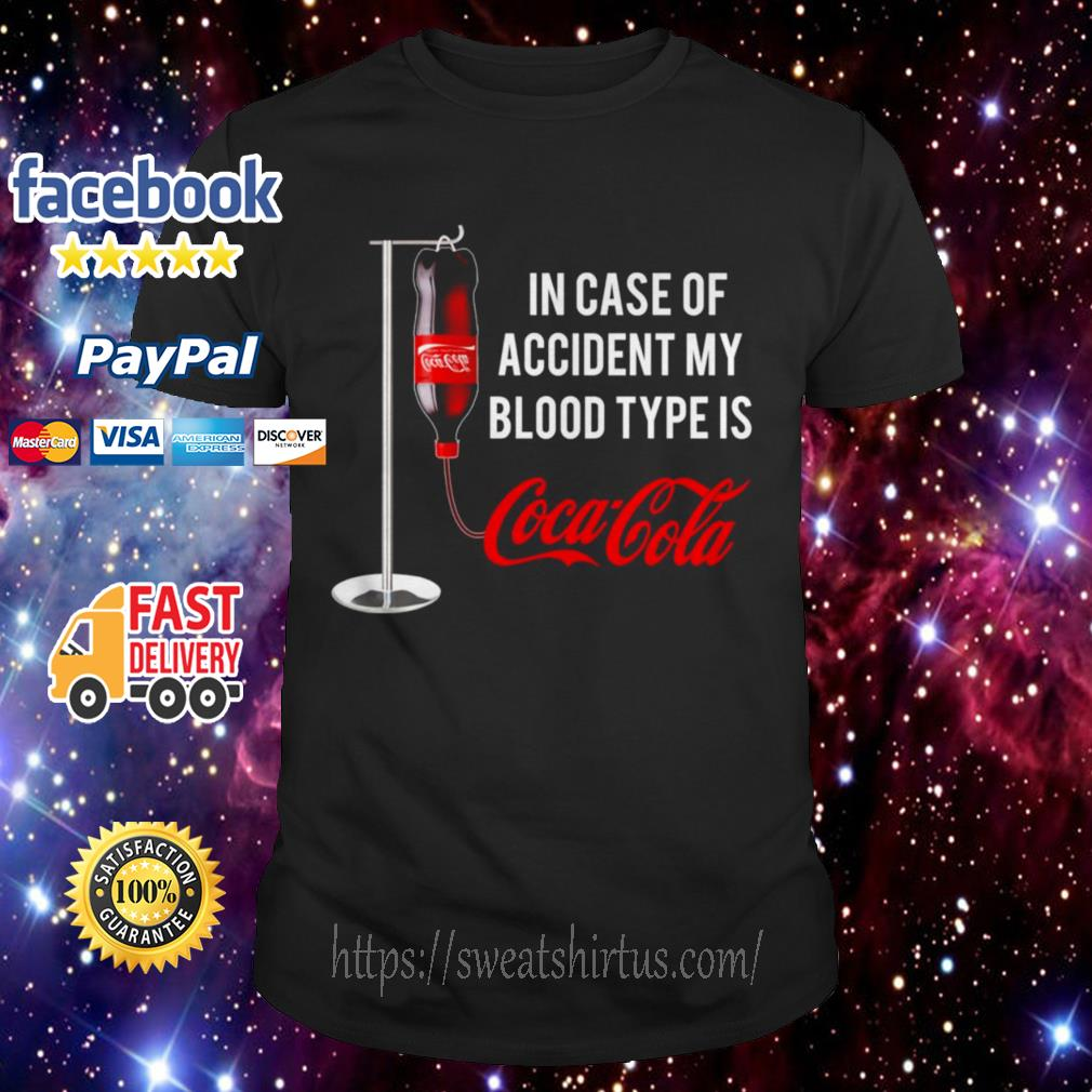 In case of accident my blood type is Coca-Cola shirt