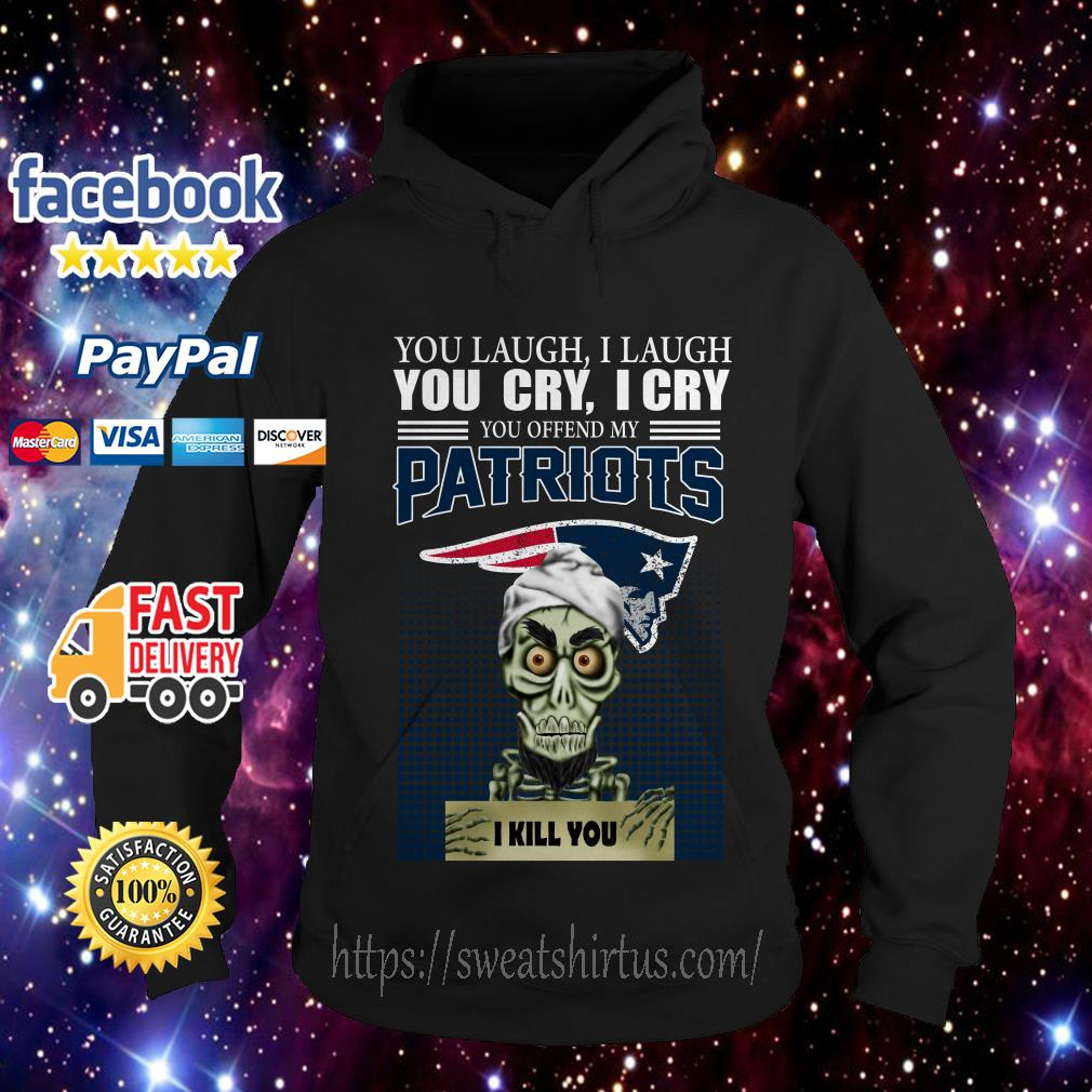 Jeff Dunham You laugh I laugh You cry I cry You offend My New England Patriots Hoodie