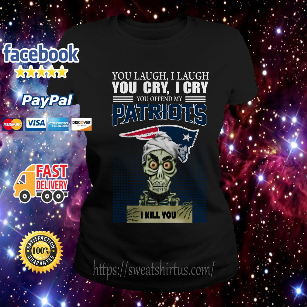 Jeff Dunham You laugh I laugh You cry I cry You offend My New England Patriots Ladies Tee