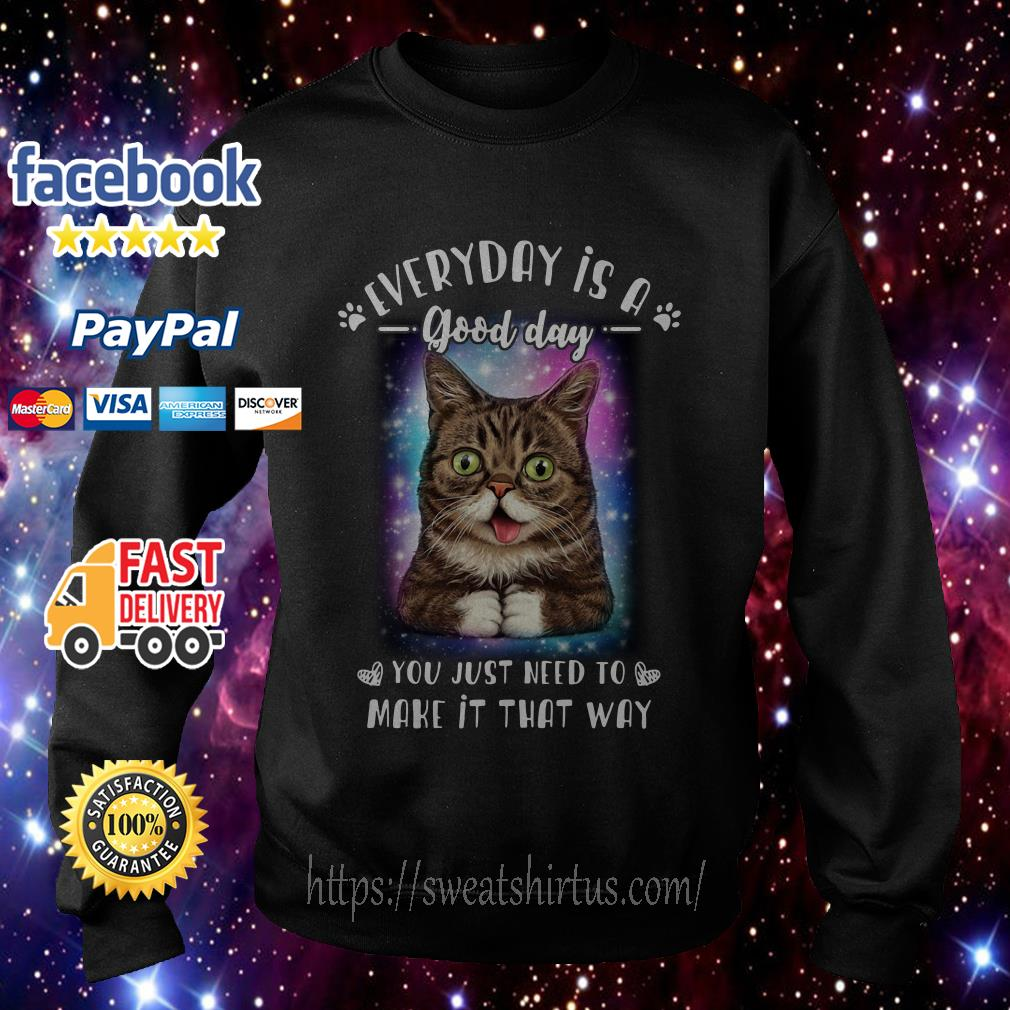 Lil Bub cat every day is a good day you just need to make it that away Sweater